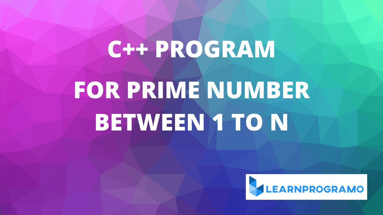 c++ program for prime number between 1 to n,prime number program in c++,c++ program for prime numbers