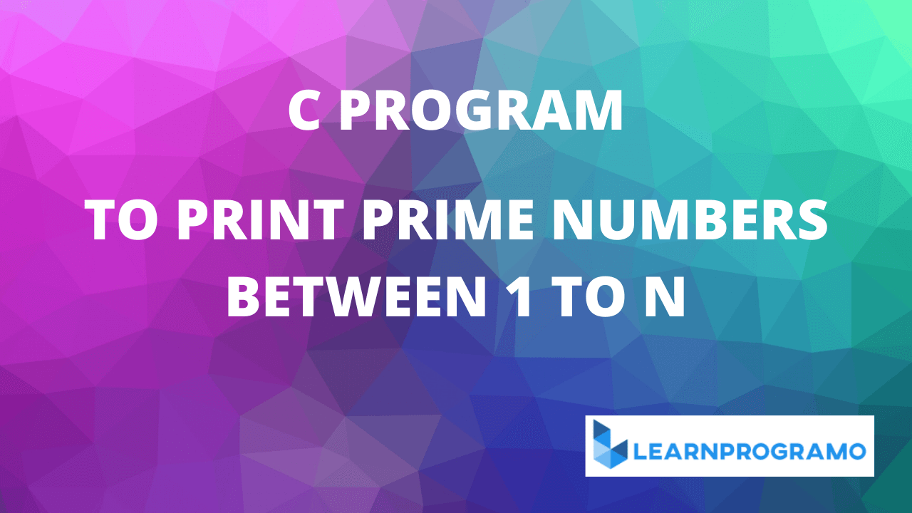 c program to print prime numbers from 1 to n,c program to print prime numbers from 1 to n using for loop,c program to print prime numbers from 1 to n using functions,c program to print prime numbers from 1 to n using while loop