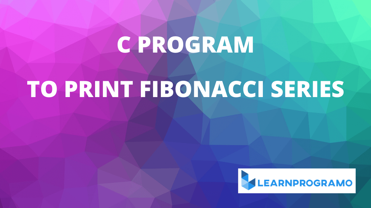 fibonacci series program in c,fibonacci series in c program,program for fibonacci series in c,fibonacci program in c using recursion,program of fibonacci series in c