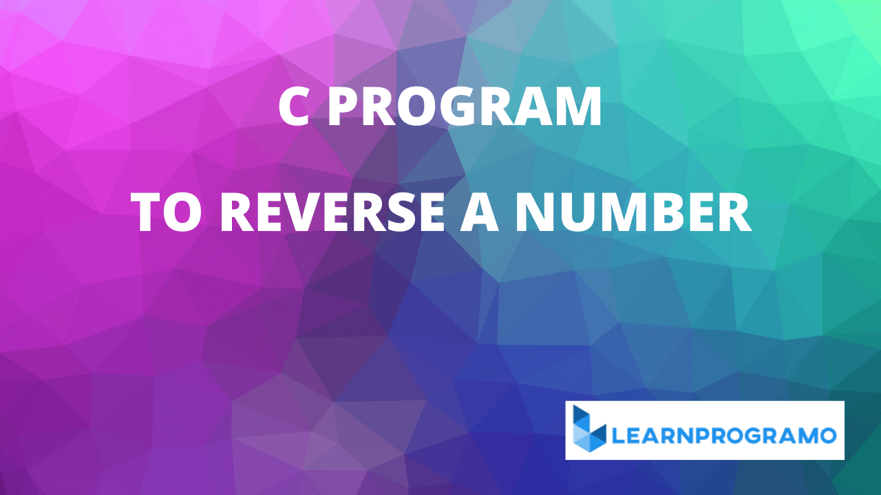 c program to reverse a number,program to reverse a number in c,c program to reverse a number without using loop,c program to find reverse of a number