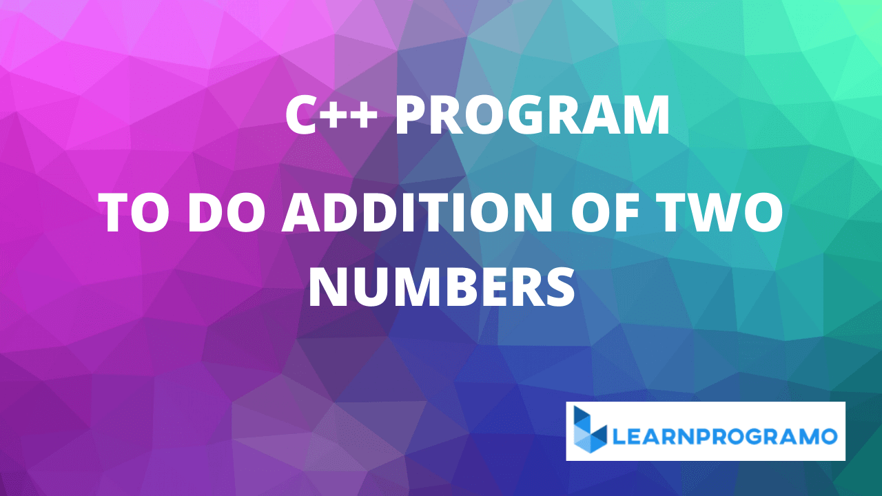 c++ program to add two numbers,c++ program to add two complex numbers,c++ program to add two complex numbers using operator overloading,c++ program to add two numbers using function,c++ program to add two complex numbers using friend function,c++ program to add two numbers using class,write a program to add two numbers in c++ using classes,addition of two numbers in c++