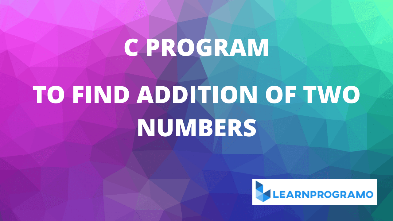 c program to add two numbers,program to add two numbers in c,c program to add two numbers without using addition operator,write a c program to add two numbers,write a program to add two numbers in c