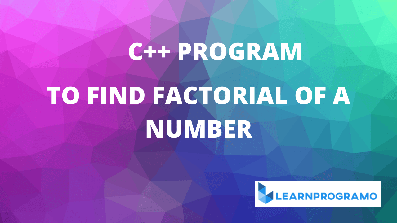 factorial program in c++,factorial program in c++ using recursion,write a program to find the factorial of a number in c++,factorial program in c++ using class,factorial program in c++ using for loop,factorial program in c++ using function,factorial program in c++ using do while loop