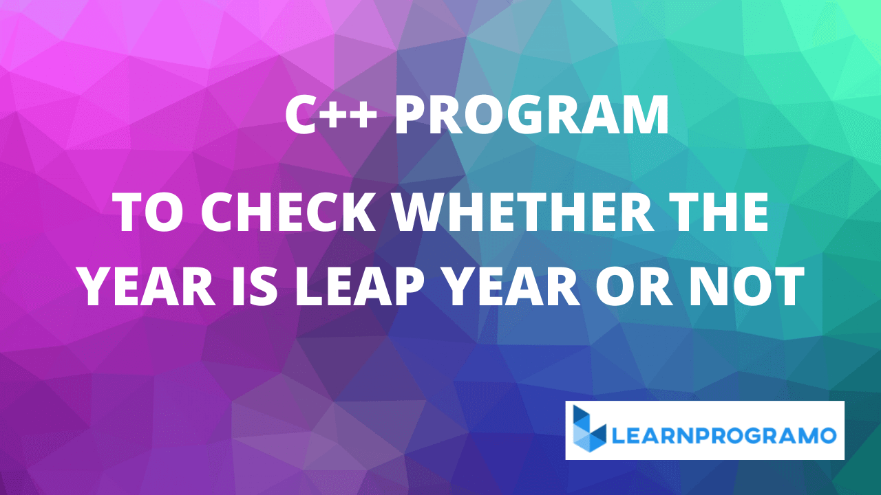leap year program in c++,program in c++ to check leap year,write a program to check leap year in c++,program to check leap year in c++,program for leap year in c++,leap year in c++