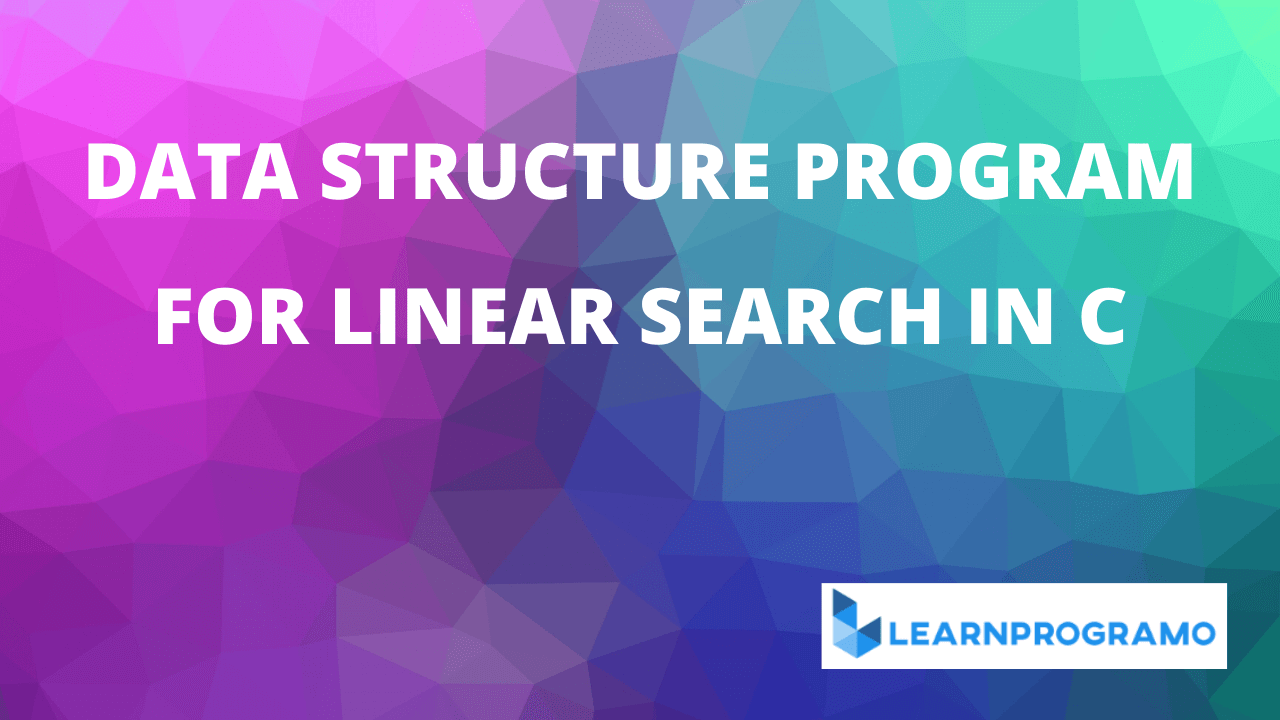 linear search in c,linear search program in c,linear search in c++,c program to search an element in an array using linear search,linear search in c program,linear search algorithm in c,linear search program in c using function,linear search in c using function