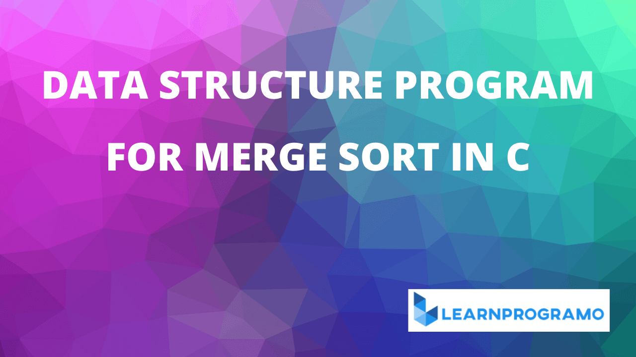 merge sort in c,merge sort program in c,merge sort in c++,merge sort algorithm in c,merge sort code in c,merge sort in c program,merge sort in c using recursion,program for merge sort in c,merge sort program in c++