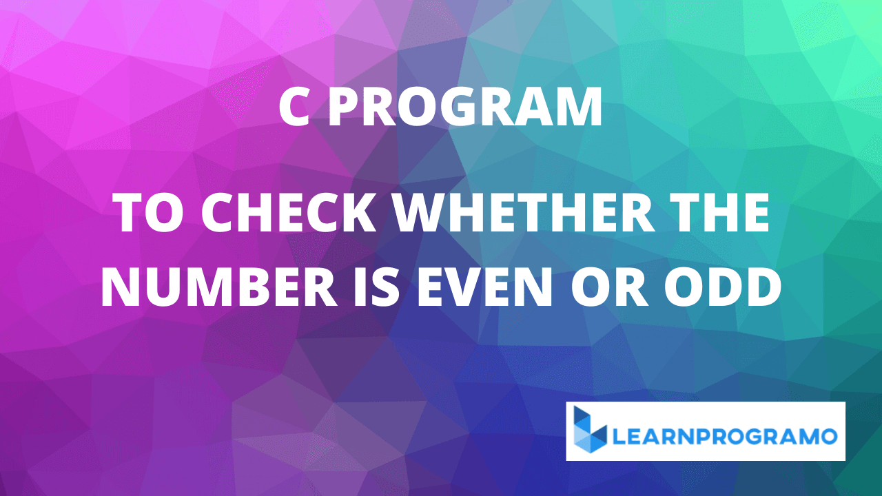 odd or even program in c,even or odd program in c,write a program to check whether the program is even or odd in c++,program for odd or even in c,program to find even or odd in c,program to find even or odd without using mod operator in c