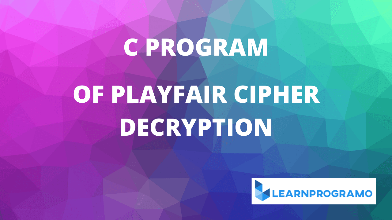 playfair cipher program in c,playfair cipher decryption program in c,playfair cipher encryption and decryption program in c,playfair cipher program in c language
