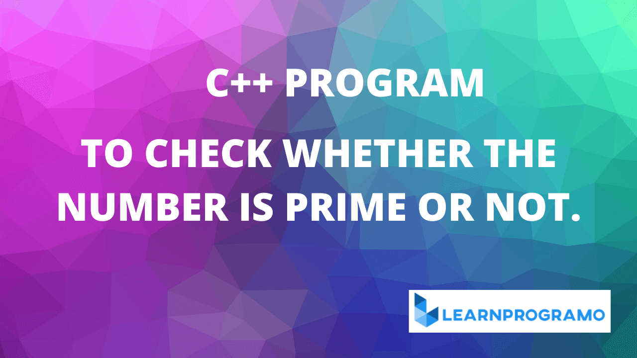 prime number program in c++,program for prime number in c++,prime number program in c++ using for loop,prime number program in c++ using if else,program to check prime number in c++,program to find prime number in c++