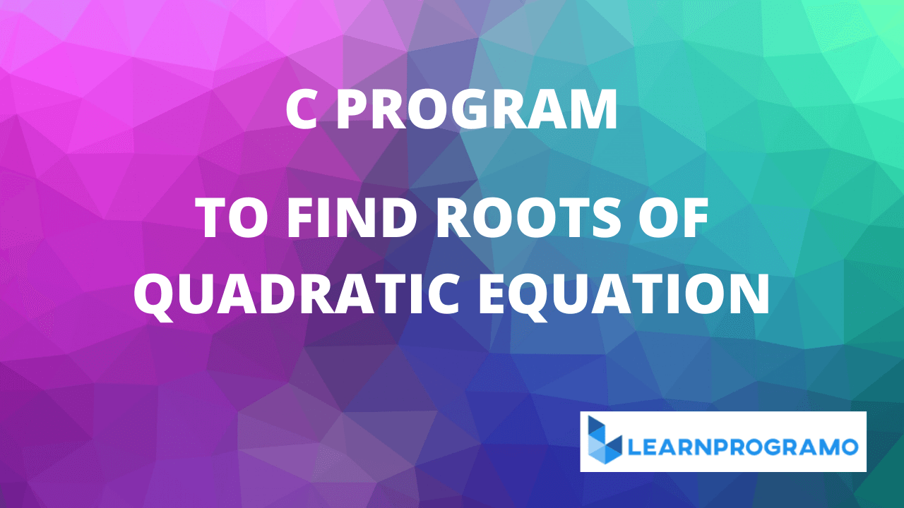 c program for quadratic equation,c program to find the roots of quadratic equation,c program for roots of quadratic equation,program for quadratic equation in c,c program for quadratic equation using if else,c program for solving quadratic equation