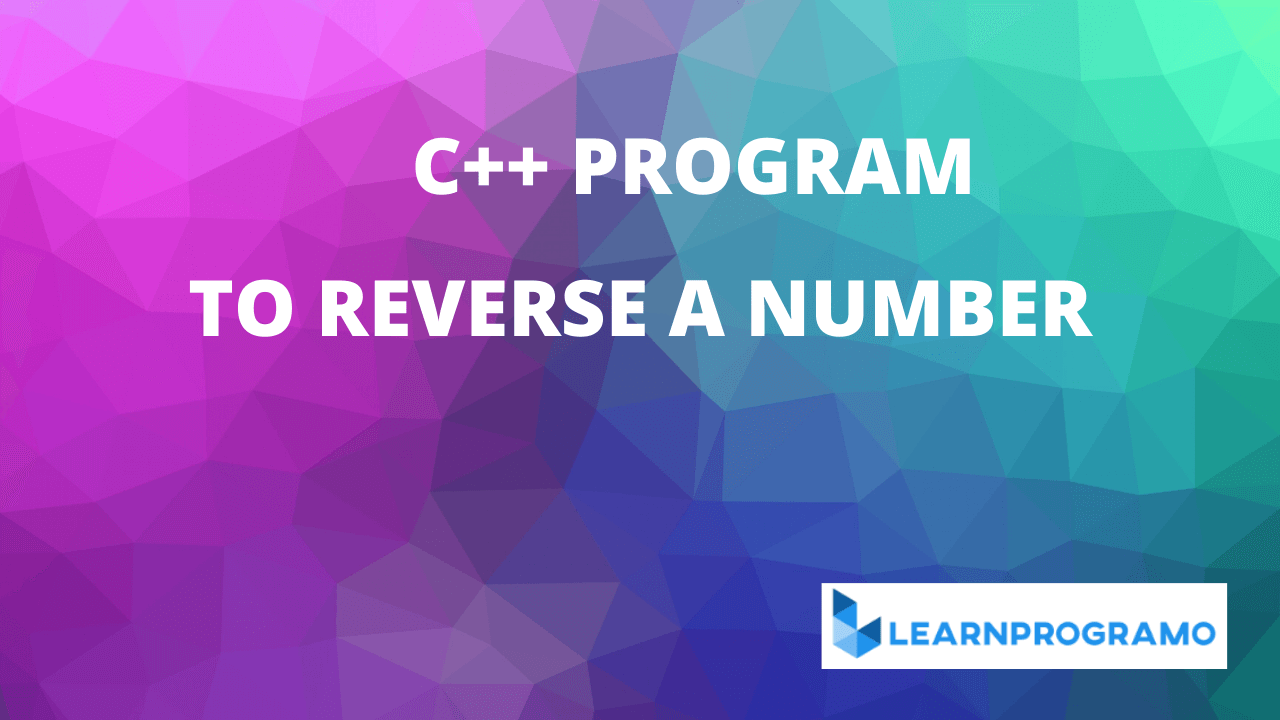 c++ program to reverse a number,program to reverse a number in c++,c++ program to reverse a number without using loop,c++ program to find reverse of a number,write a program to reverse a number in c++,c++ program to reverse a number using recursion