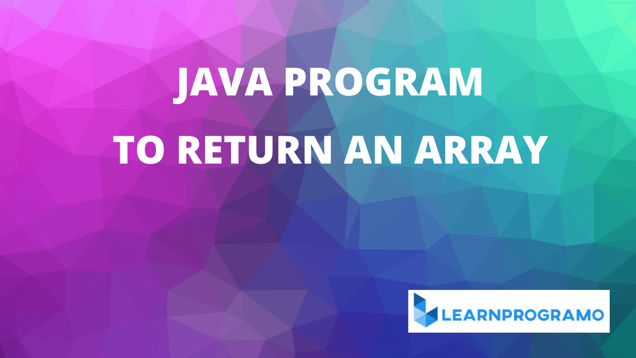 how to return an array in java,how to return an int array in java,how to return the index of an array in java,how to return an array from a method in java,how to return an array in a method in java
