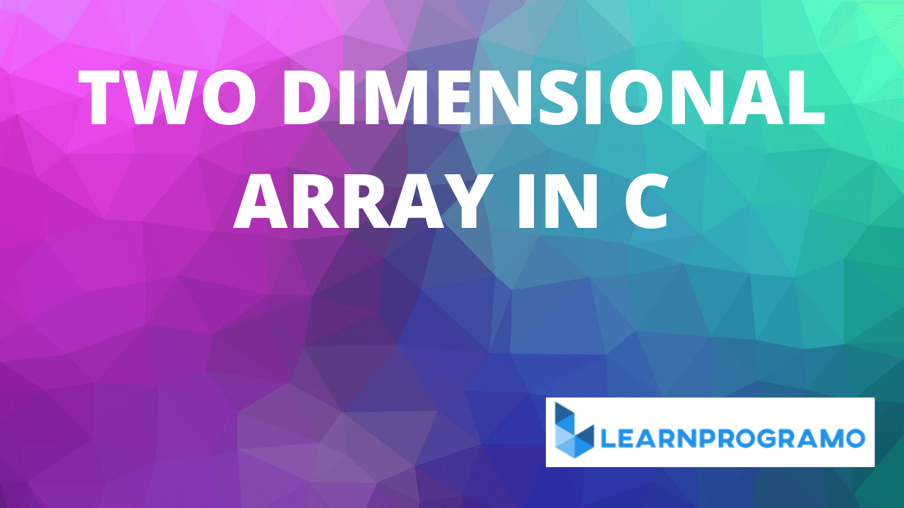 two dimensional array in c, the placement of elements of a two dimensional array is,two dimensional array in c++,two dimensional array in c#,passing two dimensional array to function in c,2d array in c