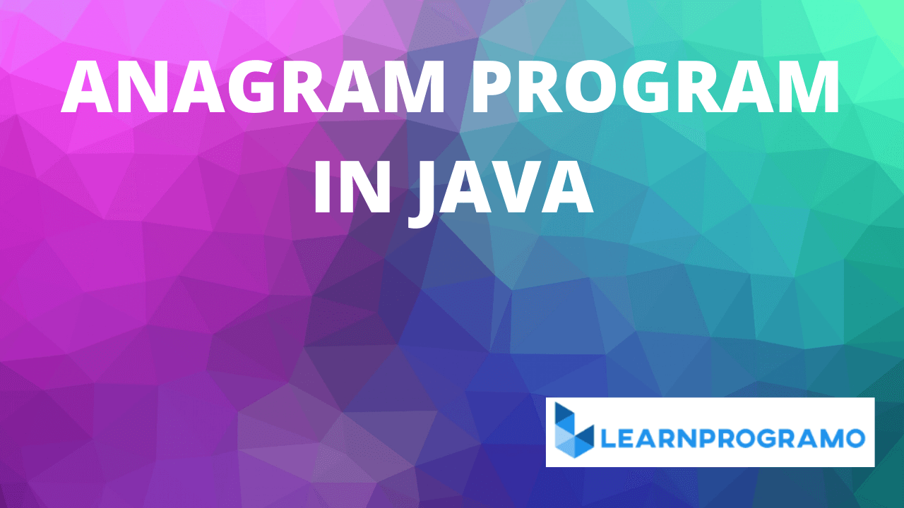 anagram program in java,string anagram program in java,anagram program in java using string,anagram program in java without using inbuilt methods,simple anagram program in java,how to do anagram program in java