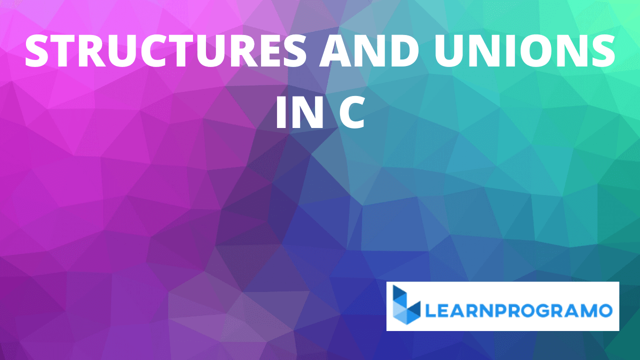 structures and unions in c,structures and unions in c pdf,structures and unions in c examples,difference between structures and unions in c,structures and unions in c notes